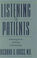 Book Listening to Patients: Relearning the Art Of Healing In Psychotherapy by Richard G. Druss