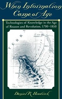 When Information Came of Age: Technologies of Knowledge in the Age of Reason and Revolution, 1700…