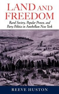 Land and Freedom: Rural Society, Popular Protest, and Party Politics in Antebellum New York