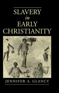 Book Slavery in Early Christianity by Jennifer A. Glancy