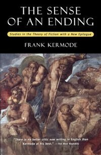 Book The Sense of an Ending: Studies in the Theory of Fiction with a New Epilogue by Frank Kermode