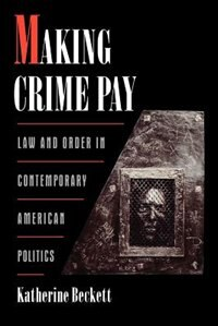 Book Making Crime Pay: Law and Order in Contemporary American Politics by Katherine Beckett
