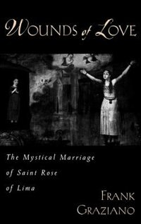 Book Wounds of Love: The Mystical Marriage of Saint Rose of Lima by Frank Graziano