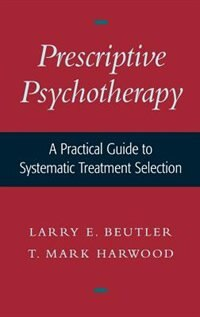 Prescriptive Psychotherapy: A Practical Guide to Systematic Treatment Selection