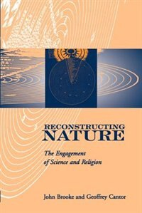 Book Reconstructing Nature: The Engagement of Science and Religion by John Brooke