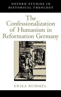 Book The Confessionalization of Humanism in Reformation Germany by Erika Rummel