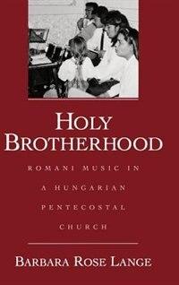 Holy Brotherhood: Romani Music in a Hungarian Pentecostal Church