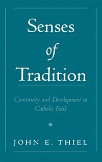 Book Senses of Tradition: Continuity and Development in Catholic Faith by John E. Thiel