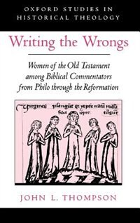Book Writing the Wrongs: Women of the Old Testament Among Biblical Commentators from Philo through the… by John L. Thompson
