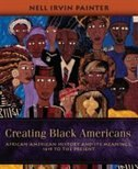 Book Creating Black Americans: African-American History and Its Meanings, 1619 to the Present by Nell Irvin Painter