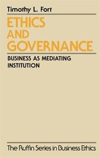 Book Ethics and Governance: Business as Mediating Institution by Timothy L. Fort