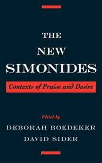 Book The New Simonides: Contexts of Praise and Desire by Deborah Boedeker