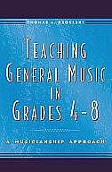 Book Teaching General Music in Grades 4-8: A Musicianship Approach by Thomas A. Regelski