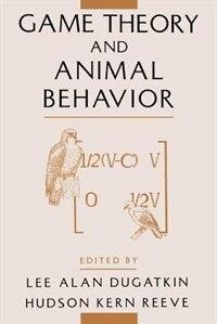 Book Game Theory and Animal Behavior by Lee Alan Dugatkin