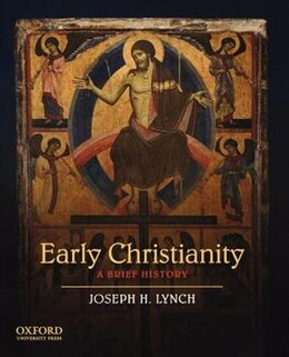 Book Early Christianity: A Brief History by Joseph H. Lynch