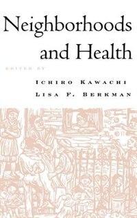 Book Neighborhoods and Health by Ichiro Kawachi