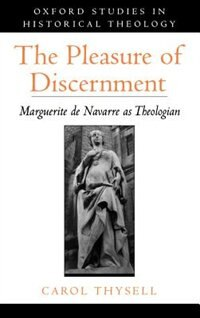 Book The Pleasure of Discernment: Marguerite de Navarre as Theologian by Carol Thysell