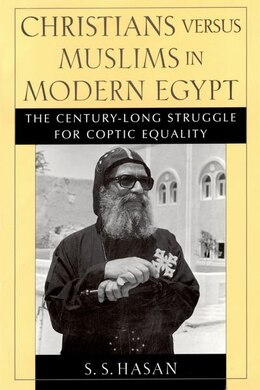 Book Christians versus Muslims in Modern Egypt: The Century-Long Struggle for Coptic Equality by S. S. Hasan