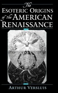 Book The Esoteric Origins of the American Renaissance by Arthur Versluis