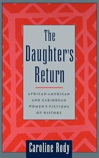 Book The Daughters Return: African-American and Caribbean Womens Fictions of History by Caroline Rody