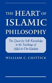 Book The Heart of Islamic Philosophy: The Quest for Self-Knowledge in the Teachings of Afdal al-Din… by William C. Chittick