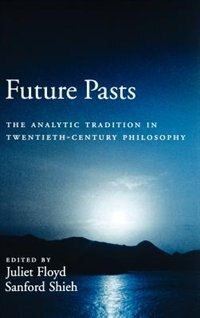 Book Future Pasts: The Analytic Tradition in Twentieth-Century Philosophy by Juliet Floyd