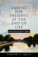 Book Caring for Patients at the End of Life: Facing an Uncertain Future Together by Timothy E. Quill