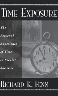 Book Time Exposure: The Personal Experience of Time in Secular Societies by Richard K. Fenn