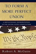 Book To Form a More Perfect Union: A New Economic Interpretation of the United States Constitution by Robert A. Mcguire