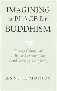 Book Imagining a Place for Buddhism: Literary Culture and Religious Community in Tamil-Speaking South… by Anne E. Monius