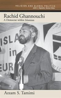 Book Rachid Ghannouchi: A Democrat Within Islamism by Azzam S. Tamimi