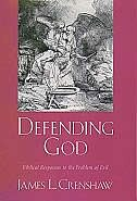 Book Defending God: Biblical Responses to the Problem of Evil by James L. Crenshaw