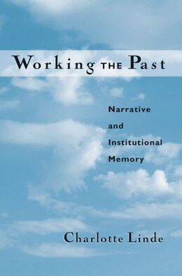 Book Working the Past: Narrative and Institutional Memory by Charlotte Linde