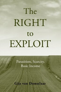 Book The Right to Exploit: Parasitism, Scarcity, and Basic Income by Gijs Van Donselaar