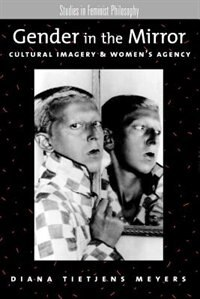 Book Gender in the Mirror: Cultural Imagery and Womens Agency by Diana Tietjens Meyers