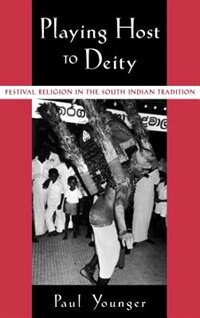 Book Playing Host to Deity: Festival Religion in the South Indian Tradition by Paul Younger