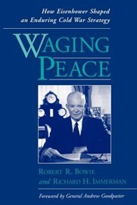 Book Waging Peace: How Eisenhower Shaped an Enduring Cold War Strategy by Robert R. Bowie