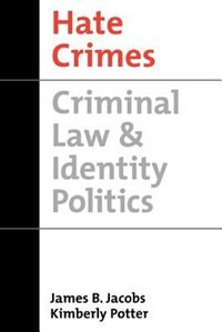Book Hate Crimes: Criminal Law and Identity Politics by James B. Jacobs
