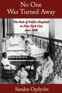 Book No One Was Turned Away: The Role of Public Hospitals in New York City since 1900 by Sandra Opdycke