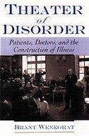 Book Theater of Disorder: Patients, Doctors, and the Construction of Illness by Brant Wenegrat