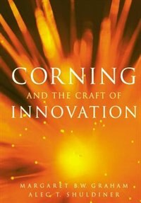 Book Corning and the Craft of Innovation by Margaret B. W. Graham