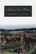 Soils for Fine Wines by Robert E. White