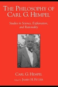 Book The Philosophy of Carl G. Hempel: Studies in Science, Explanation, and Rationality by Carl G. Hempel