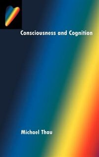 Book Consciousness and Cognition by Michael Thau