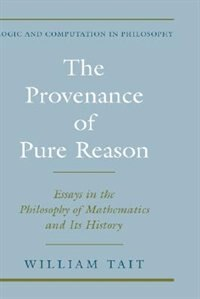 Book The Provenance of Pure Reason: Essays in the Philosophy of Mathematics and Its History by William Tait