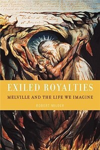 Book Exiled Royalties: Melville And The Life We Imagine by Robert Milder