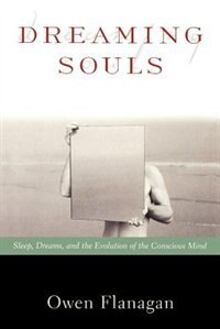 Book Dreaming Souls: Sleep, Dreams and the Evolution of the Conscious Mind by Owen Flanagan