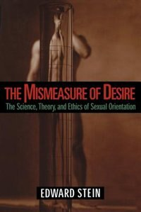 Book The Mismeasure of Desire: The Science, Theory, and Ethics of Sexual Orientation by Edward Stein