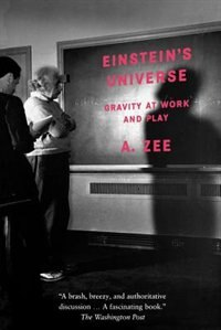 Book Einsteins Universe: Gravity at Work and Play by A. Zee