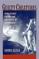 Guilty Creatures: Renaissance Poetry and the Ethics of Authorship